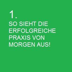 1. DIE PRAXIS VON MORGEN