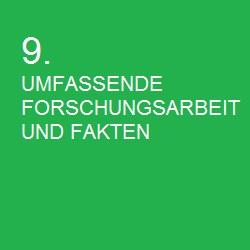 9. UMFASSENDE FORSCHUNGSARBEIT UND FAKTEN